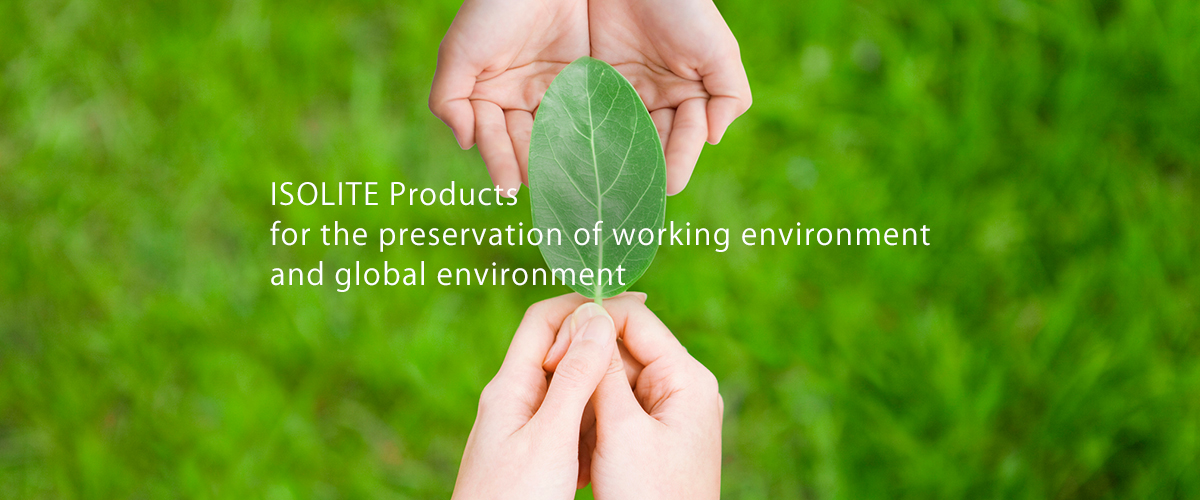 ISOLITE Products for the preservation of working environment and global environment