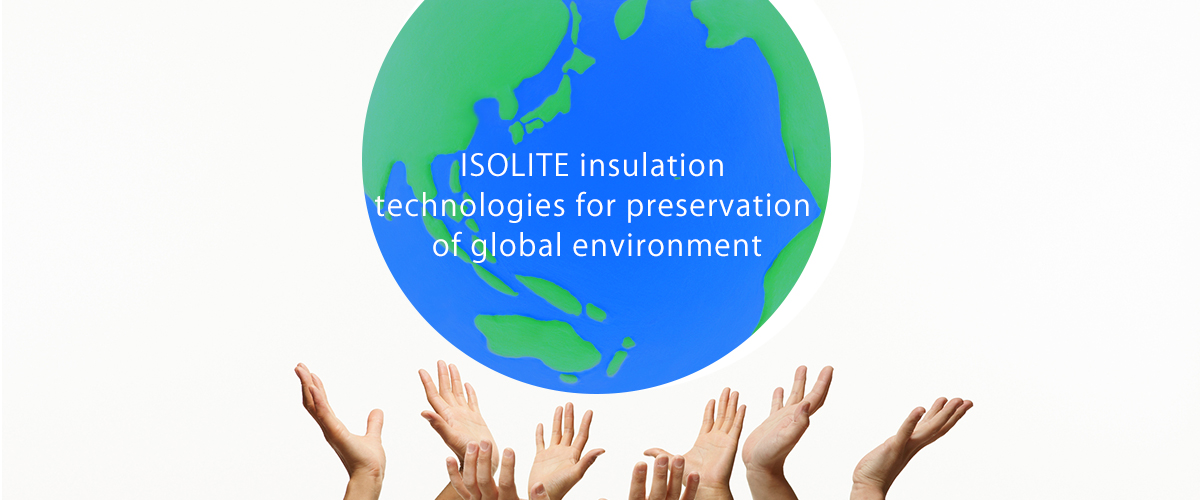ISOLITE insulation technologies for preservation of global environment